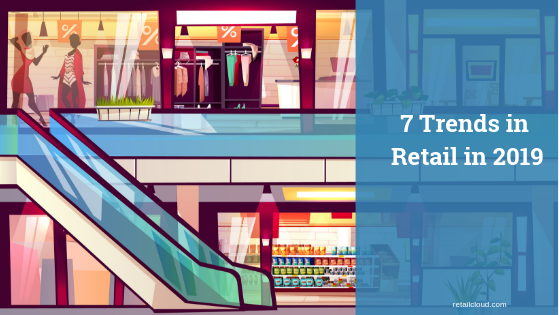 7 Trends in Retail in 2019 – retailcloud Blog